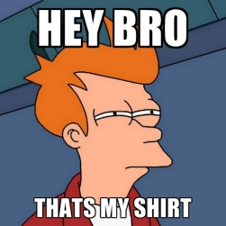 hey-bro-thats-my-shirt
